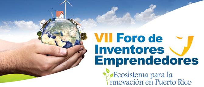 VII Foro de Inventores y Emprendedores: Ecosistema para la Innovación en Puerto Rico